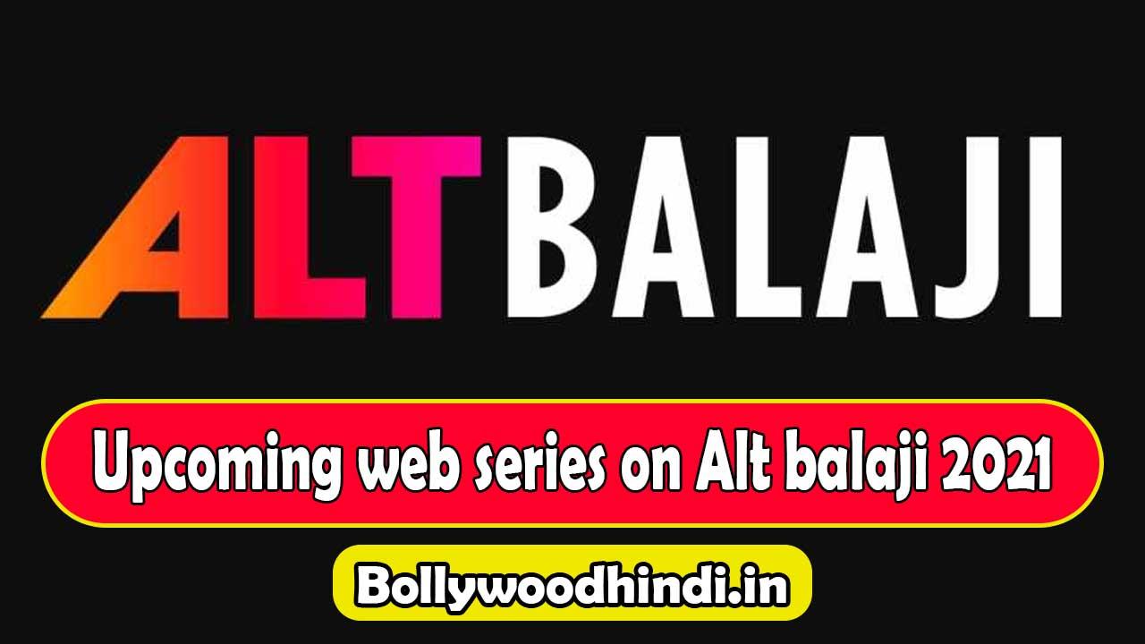 Upcoming web series on Alt Balaji 2021