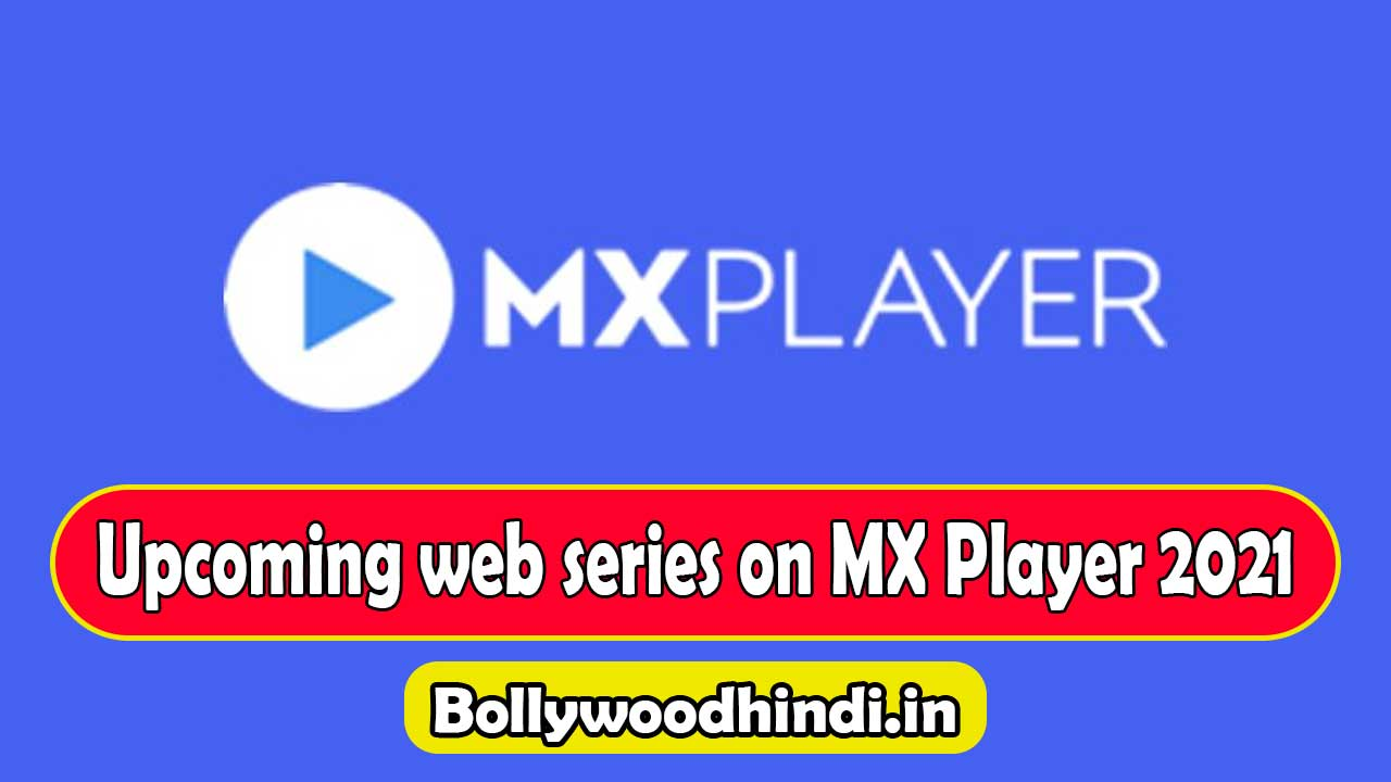 Upcoming web series on MX Player 2021