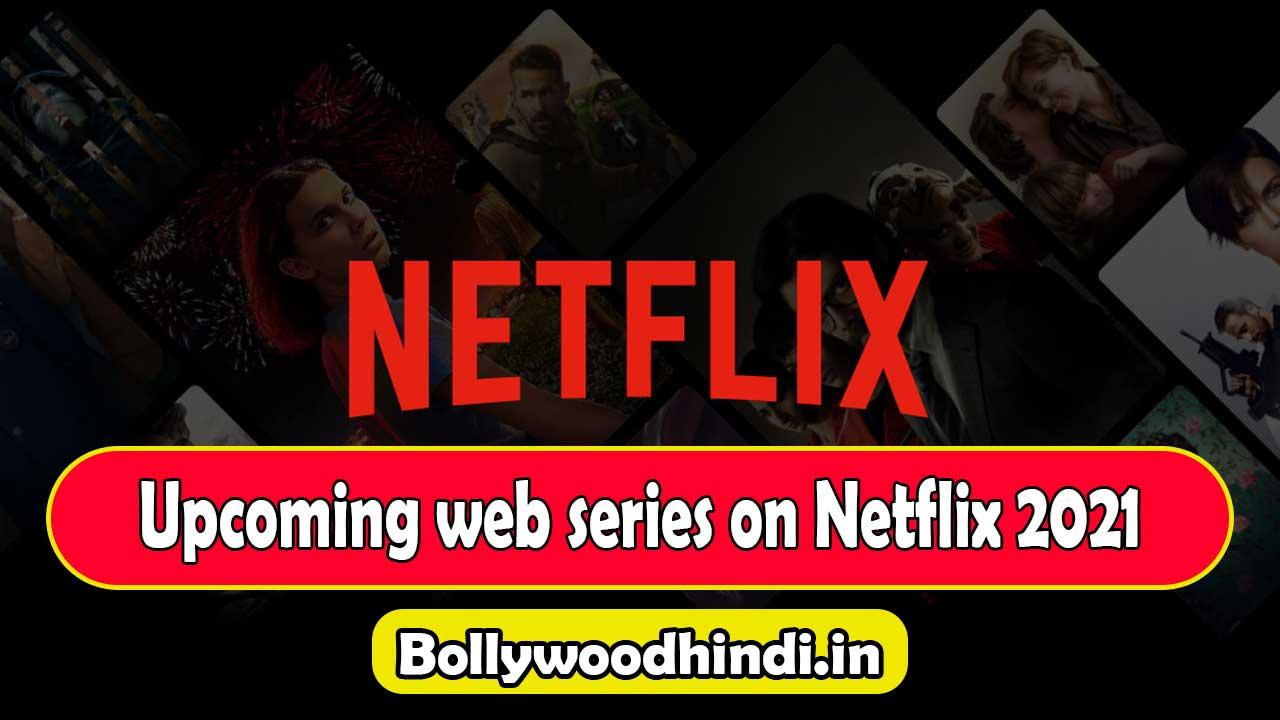 Upcoming web series on Netflix 2021