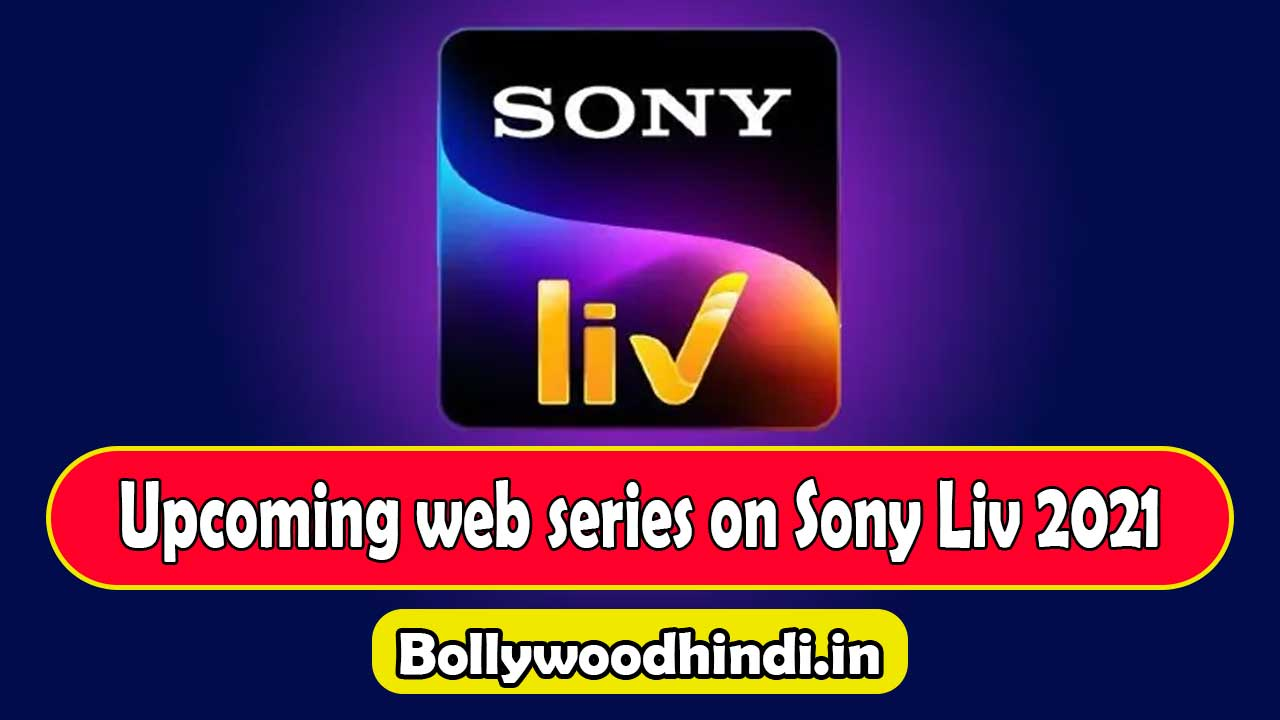 Upcoming web series on Sony liv 2021