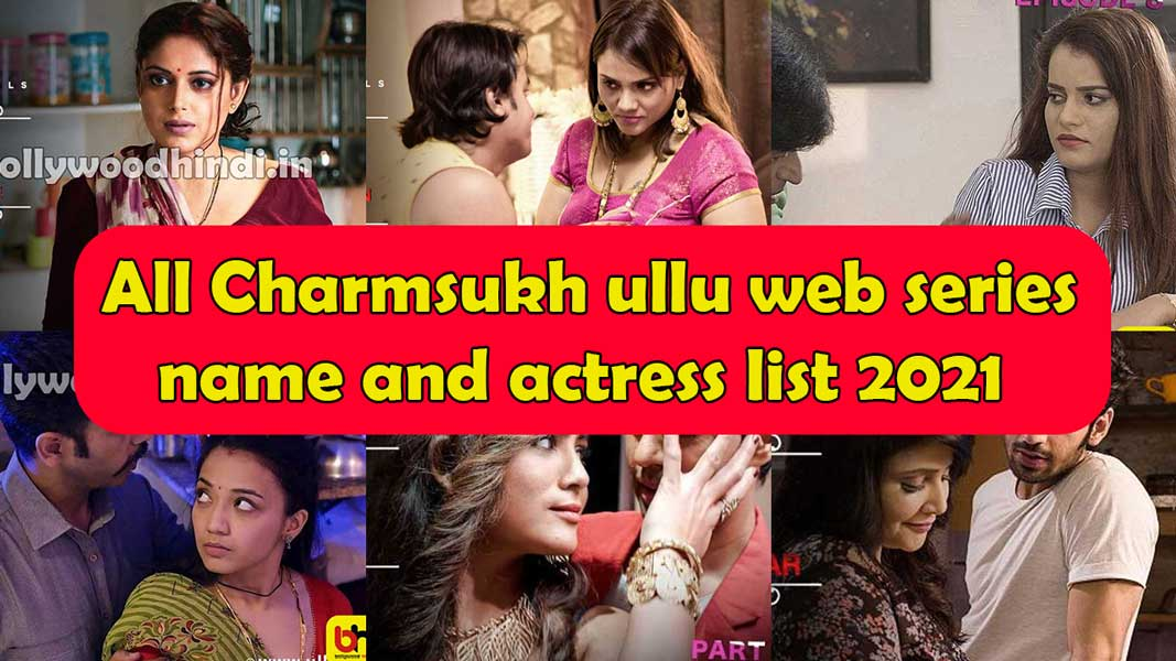 all Charmsukh ullu web series name list cast actress roles 2021